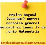 Empleo Bogotá (VWQ-681) &8211; mecanico general automotriz lunes 17 de junio Automotriz