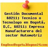 Gestión Documental &8211; Tecnico o Tecnologo en Bogotá, D.C. &8211; Empresa Manufacturera del sector Automotriz