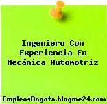 Ingeniero Con Experiencia En Mecánica Automotriz