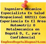 Ingeniero Mecanico Especialista En Salud Ocupacional &8211; Con Experiencia En El Area Automotriz O Metalmecanica en Bogotá D. C. para Confidencial