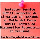 Instector Tecnico &8211; Inspector de Linea CDA LA TERMINAL en Valle del Cauca &8211; .Centro de Diagnostico Automotriz la terminal