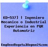 KD-537] | Ingeniero Mecanico o Industrial Experiencia en PQR Automotriz