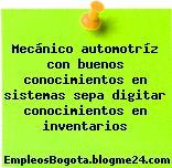 Mecánico automotríz con buenos conocimientos en sistemas sepa digitar conocimientos en inventarios