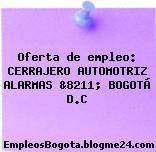 Oferta de empleo: CERRAJERO AUTOMOTRIZ ALARMAS &8211; BOGOTÁ D.C