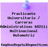 Practicante Universitario / Carreras Administrativas &8211; Multinacional Automotriz