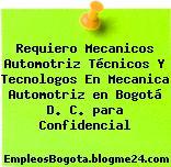 Requiero Mecanicos Automotriz Técnicos Y Tecnologos En Mecanica Automotriz en Bogotá D. C. para Confidencial