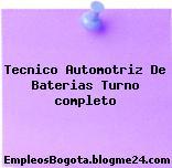 Tecnico Automotriz De Baterias Turno completo