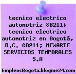 tecnico electrico automotriz &8211; tecnico electrico automotriz en Bogotá, D.C. &8211; NEXARTE SERVICIOS TEMPORALES S.A