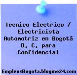 Tecnico Electrico / Electricista Automotriz en Bogotá D. C. para Confidencial