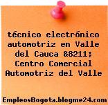 técnico electrónico automotriz en Valle del Cauca &8211; Centro Comercial Automotriz del Valle