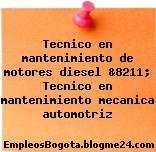 Tecnico en mantenimiento de motores diesel &8211; Tecnico en mantenimiento mecanica automotriz