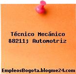 Técnico Mecánico &8211; Automotriz
