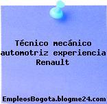 Técnico mecánico automotriz experiencia Renault
