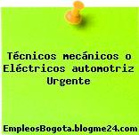 Técnicos mecánicos o Eléctricos automotriz Urgente