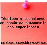 Técnicos y tecnologos en mecánica automotriz con experiencia