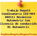 Trabajo Bogotá Cundinamarca CEK-564 &8211; Mecánicos Automotriz Con licencia de conducción B1 Automotriz