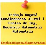 Trabajo Bogotá Cundinamarca JI-29]   Empleo de Ing. Mecanico Automotriz Automotriz