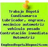 Trabajo Bogotá Cundinamarca Lubricador, engrase, mecánico automotriz vehículo pesado Contratación inmediata Automotriz