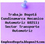 Trabajo Bogotá Cundinamarca Mecanico Automotriz &8211; Sector Transporte Automotriz