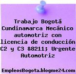 Trabajo Bogotá Cundinamarca Mecánico automotriz con licencia de conducción C2 y C3 &8211; Urgente Automotriz
