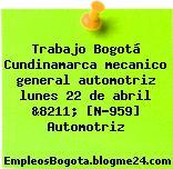Trabajo Bogotá Cundinamarca mecanico general automotriz lunes 22 de abril &8211; [N-959] Automotriz