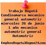Trabajo Bogotá Cundinamarca mecanico general automotriz miercoles 26 de junio 1 año mecanico automotriz general Automotriz