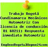 Trabajo Bogotá Cundinamarca Mecánicos Automotriz Con licencia de conducción B1 &8211; Respuesta inmediata Automotriz