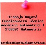 Trabajo Bogotá Cundinamarca Técnico mecánico automotriz | (FQ060) Automotriz