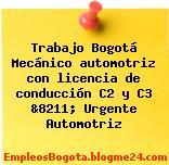 Trabajo Bogotá Mecánico automotriz con licencia de conducción C2 y C3 &8211; Urgente Automotriz