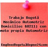 Trabajo Bogotá Mecánico Automotriz Domicilios &8211; con moto propia Automotriz