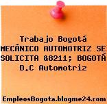 Trabajo Bogotá MECÁNICO AUTOMOTRIZ SE SOLICITA &8211; BOGOTÁ D.C Automotriz