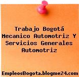 Trabajo Bogotá Mecanico Automotriz Y Servicios Generales Automotriz