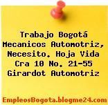 Trabajo Bogotá Mecanicos Automotriz, Necesito. Hoja Vida Cra 10 No. 21-55 Girardot Automotriz