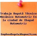 Trabajo Bogotá Técnico Mecánico Automotriz En la ciudad de Ibagué Automotriz