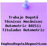 Trabajo Bogotá Técnicos Mecánicos Automotriz &8211; Titulados Automotriz