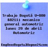 Trabajo Bogotá U-880 &8211; mecanico general automotriz lunes 29 de abril Automotriz