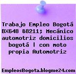 Trabajo Empleo Bogotá BX648 &8211; Mecánico automotriz domicilios bogotá | con moto propia Automotriz