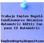 Trabajo Empleo Bogotá Cundinamarca Mecanico Automotriz &8211; Con pase C2 Automotriz