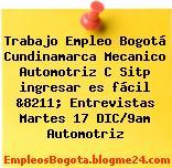 Trabajo Empleo Bogotá Cundinamarca Mecanico Automotriz C Sitp ingresar es fácil &8211; Entrevistas Martes 17 DIC/9am Automotriz