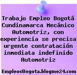Trabajo Empleo Bogotá Cundinamarca Mecánico Automotriz, con experiencia se precisa urgente contratación inmediata indefinido Automotriz