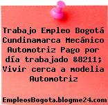 Trabajo Empleo Bogotá Cundinamarca Mecánico Automotriz Pago por día trabajado &8211; Vivir cerca a modelia Automotriz