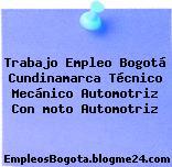 Trabajo Empleo Bogotá Cundinamarca Técnico Mecánico Automotriz Con moto Automotriz