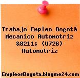 Trabajo Empleo Bogotá Mecanico Automotriz &8211; (U726) Automotriz