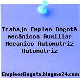 Trabajo Empleo Bogotá mecánicoa Auxiliar Mecanico Automotriz Automotriz
