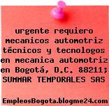 urgente requiero mecanicos automotriz técnicos y tecnologos en mecanica automotriz en Bogotá, D.C. &8211; SUMMAR TEMPORALES SAS