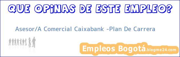 Asesor/A Comercial Caixabank -Plan De Carrera