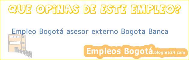 Empleo Bogotá asesor externo Bogota Banca