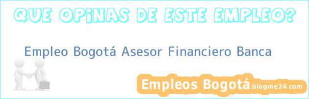 Empleo Bogotá Asesor Financiero Banca