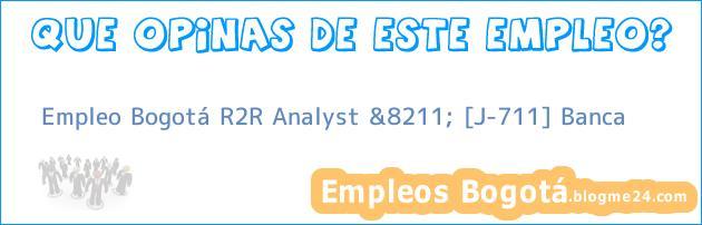 Empleo Bogotá R2R Analyst &8211; [J-711] Banca