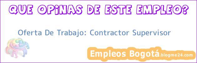 Oferta De Trabajo: Contractor Supervisor